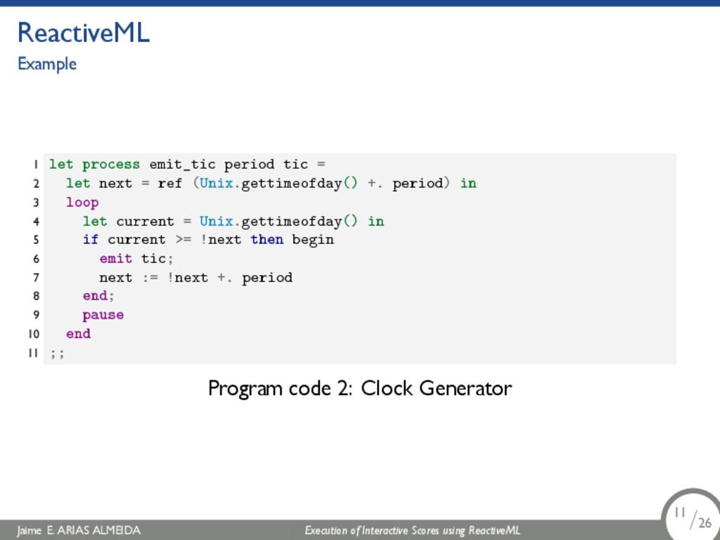 . ReactiveML Example 1 let process emit_tic per...
