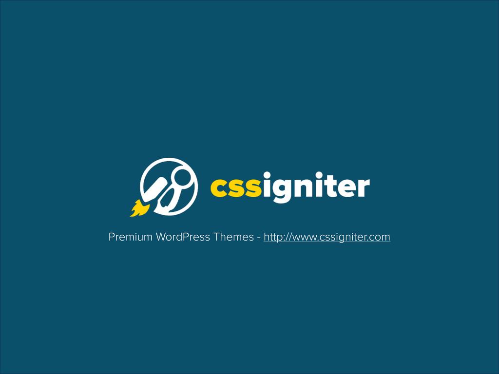 Premium WordPress Themes - http://www.cssignite...