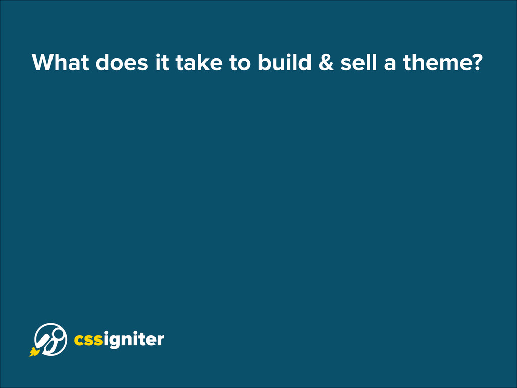 What does it take to build & sell a theme?
