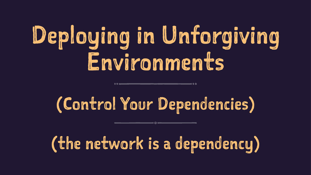 Deploying in Unforgiving Environments (Control ...