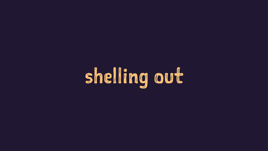 shelling out