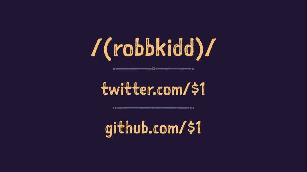/(robbkidd)/ twitter.com/$1 github.com/$1