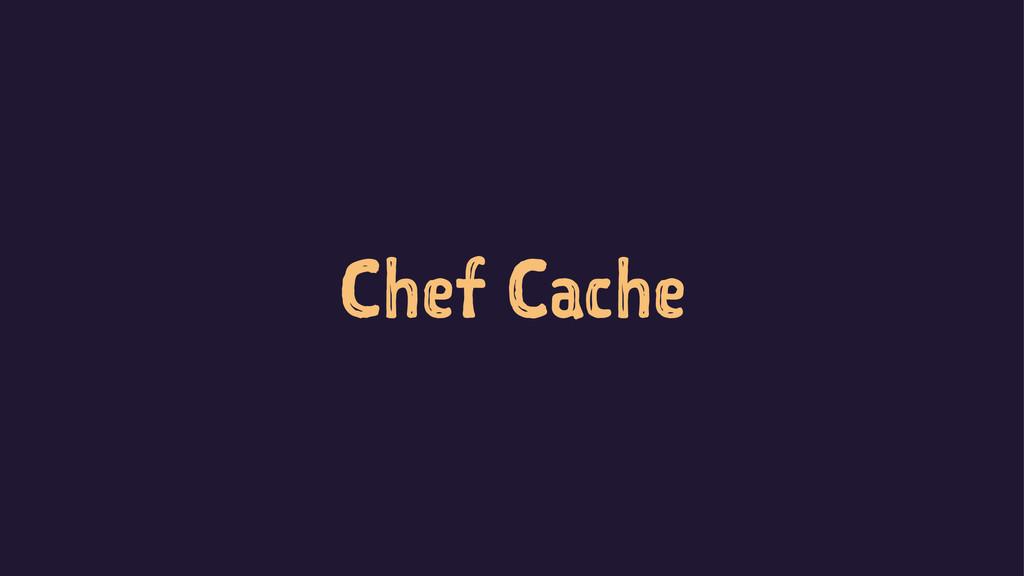 Chef Cache