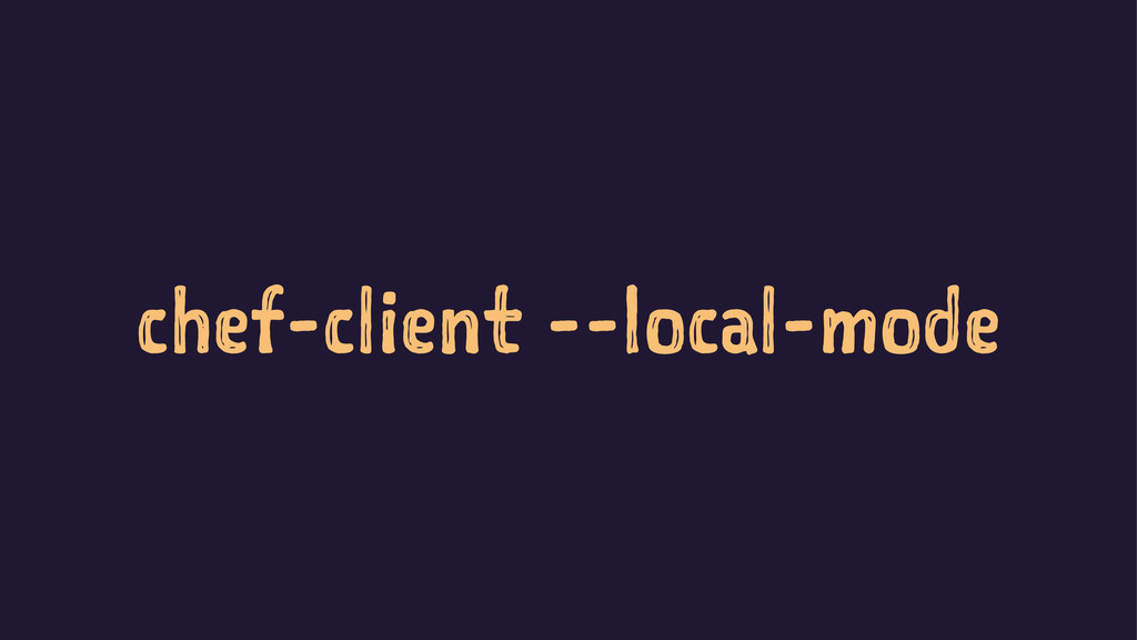 chef-client --local-mode