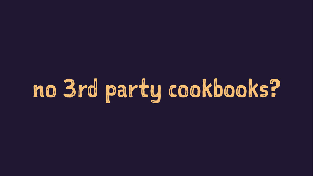 no 3rd party cookbooks?