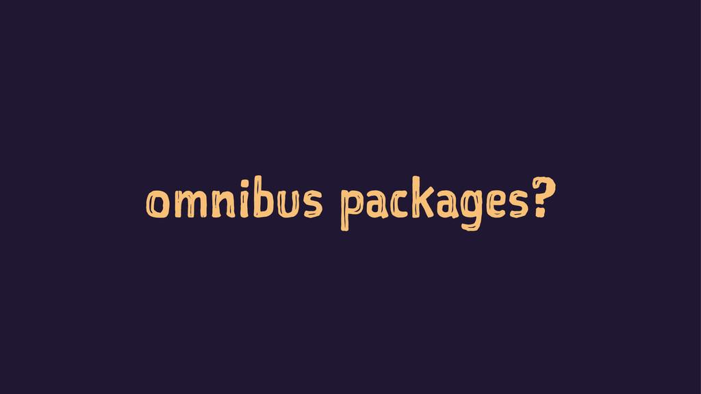 omnibus packages?