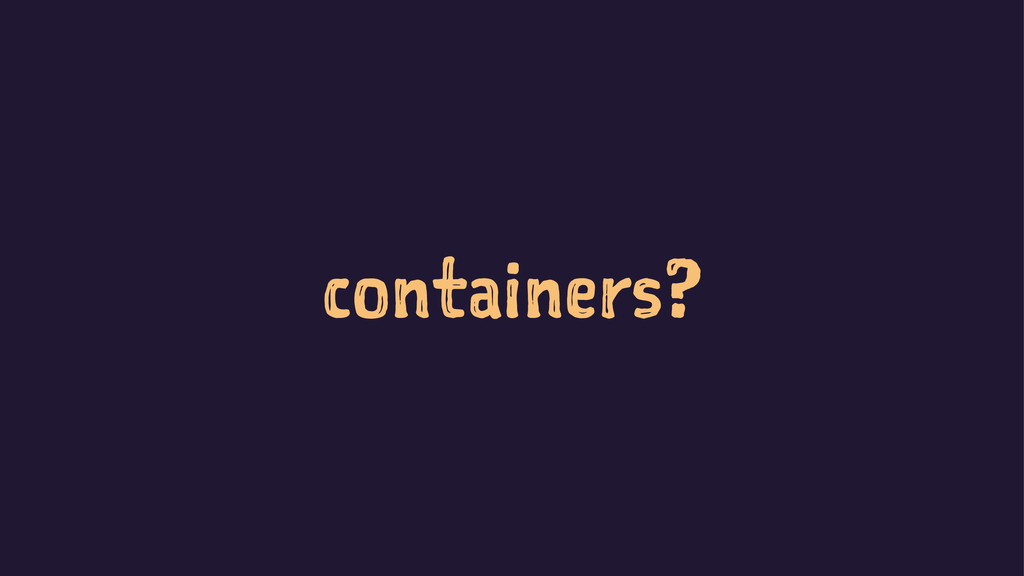 containers?