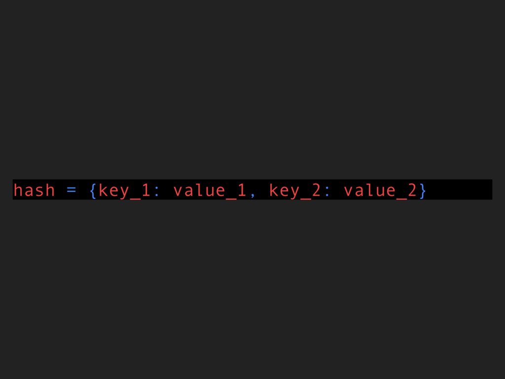 hash = {key_1: value_1, key_2: value_2}