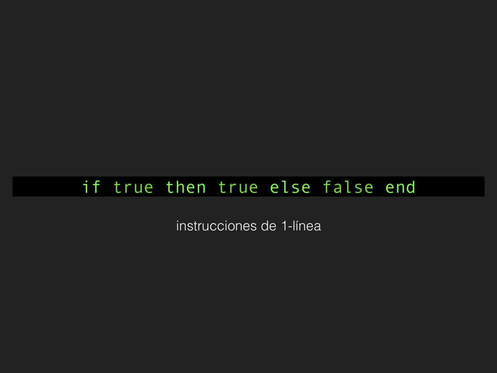 if true then true else false end instrucciones ...