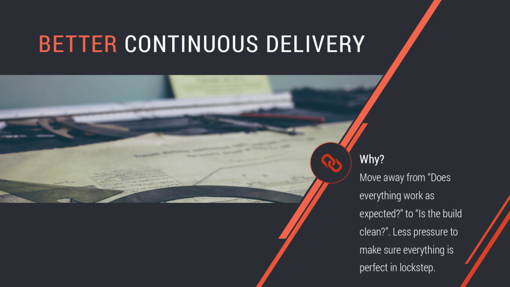"BETTER CONTINUOUS DELIVERY Move away from ""Does..."