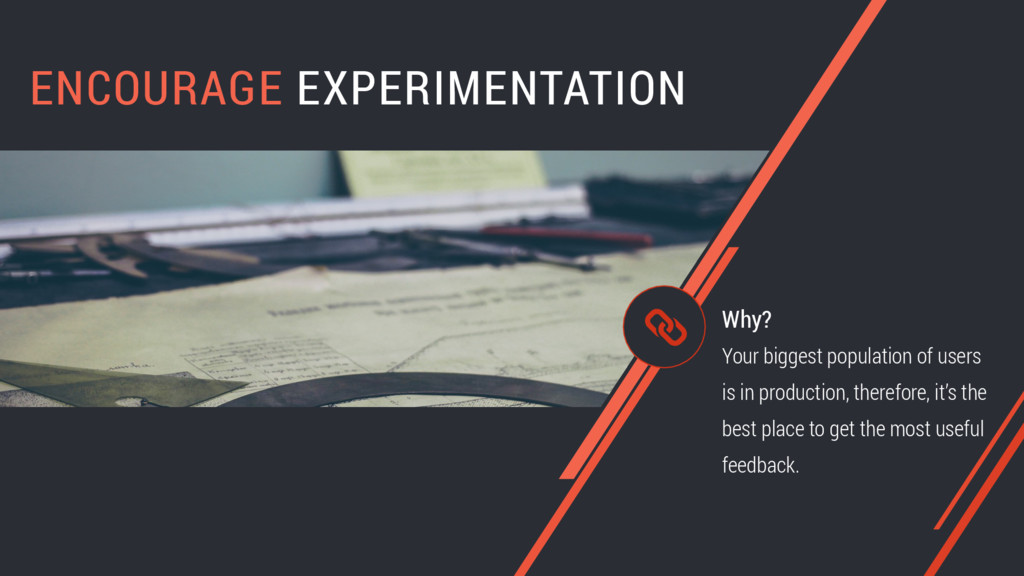 ENCOURAGE EXPERIMENTATION Your biggest populati...