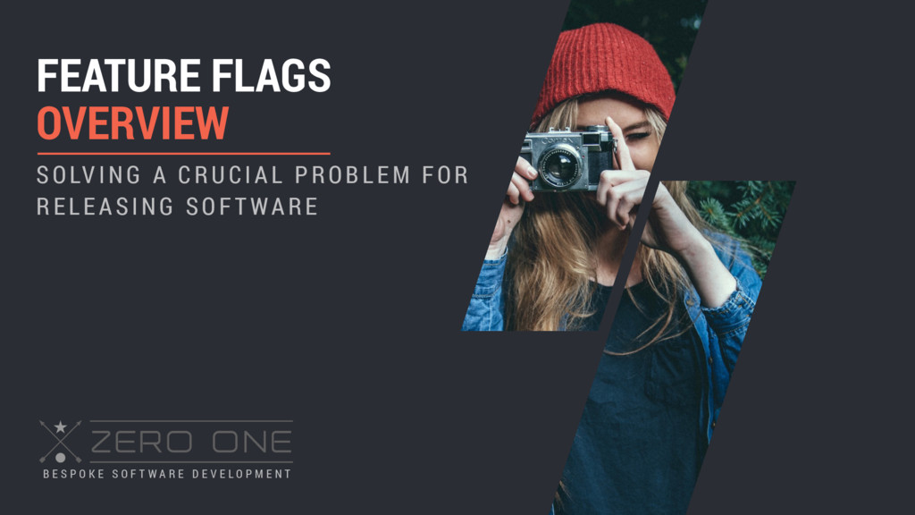 FEATURE FLAGS OVERVIEW SO LV I NG A C R U C I A...
