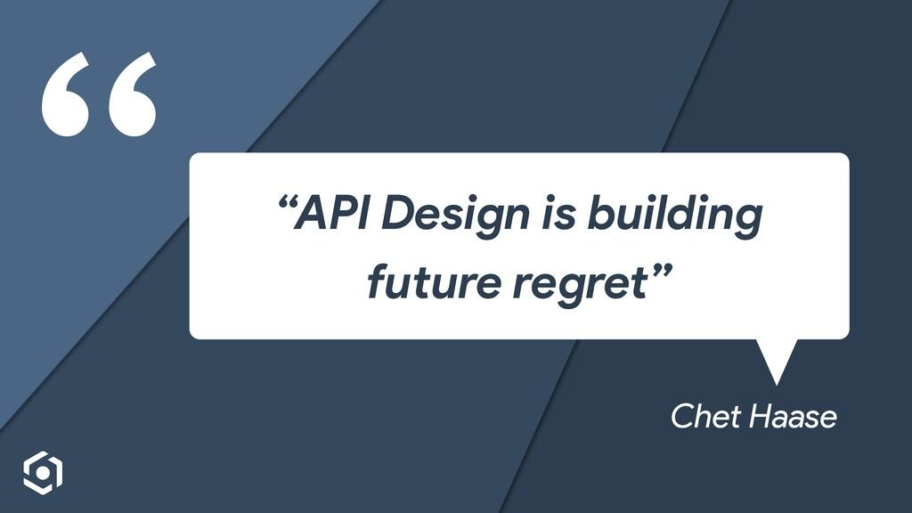 """"""" """"API Design is building future regret"""" Chet H..."""