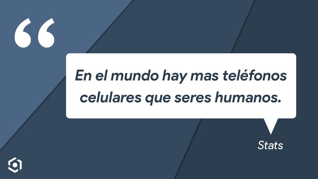 """""""En el mundo hay mas teléfonos celulares que se..."""