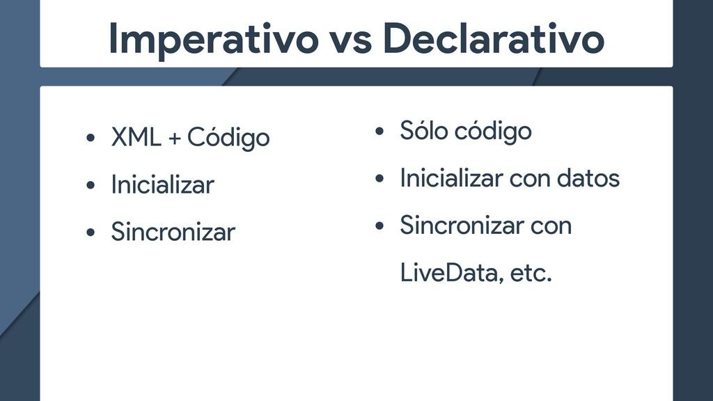 Imperativo vs Declarativo • Sólo código   • Ini...