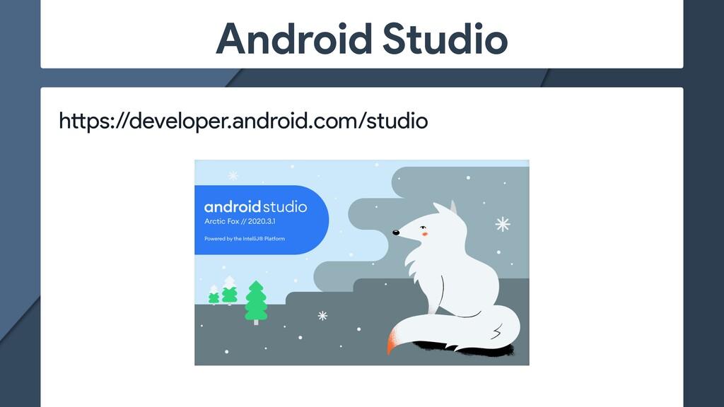 Android Studio h tt ps://developer.android.com/...