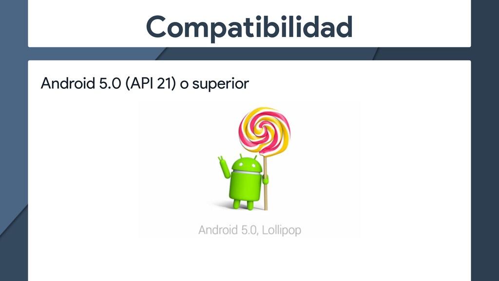 Compatibilidad Android 5.0 (API 21) o superior