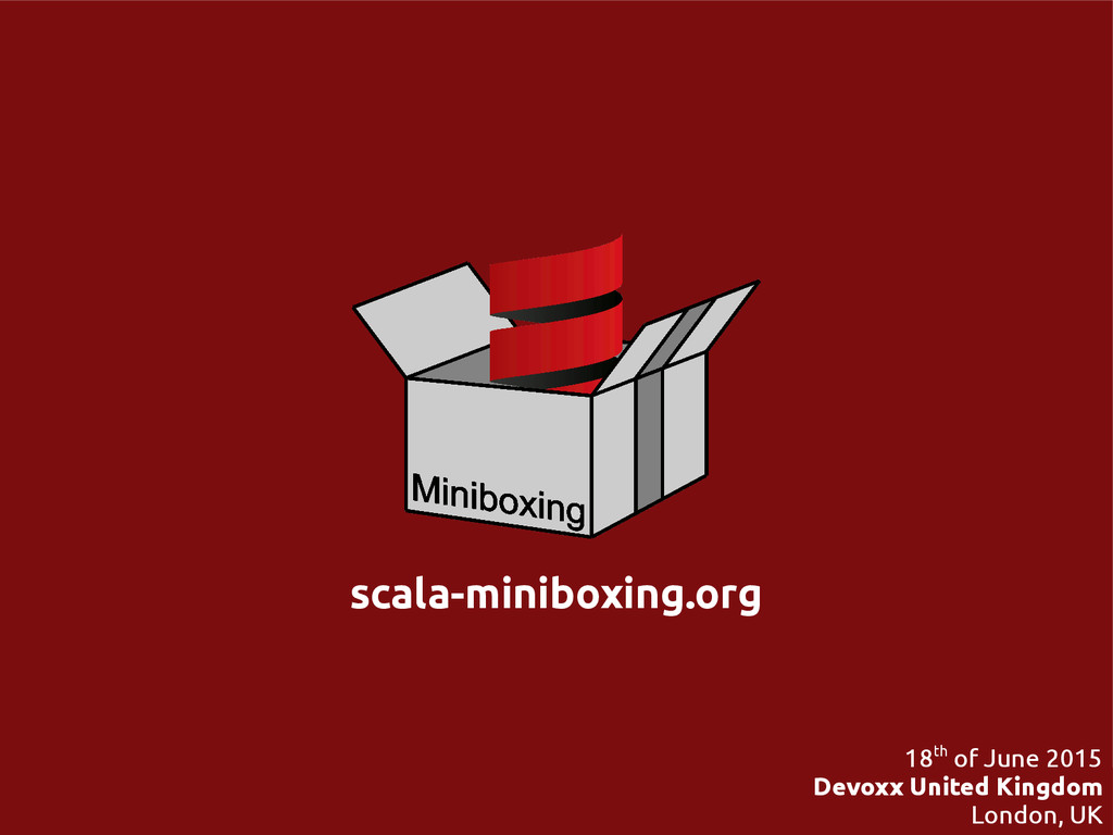 scala-miniboxing.org @miniboxing 18th of June 2...
