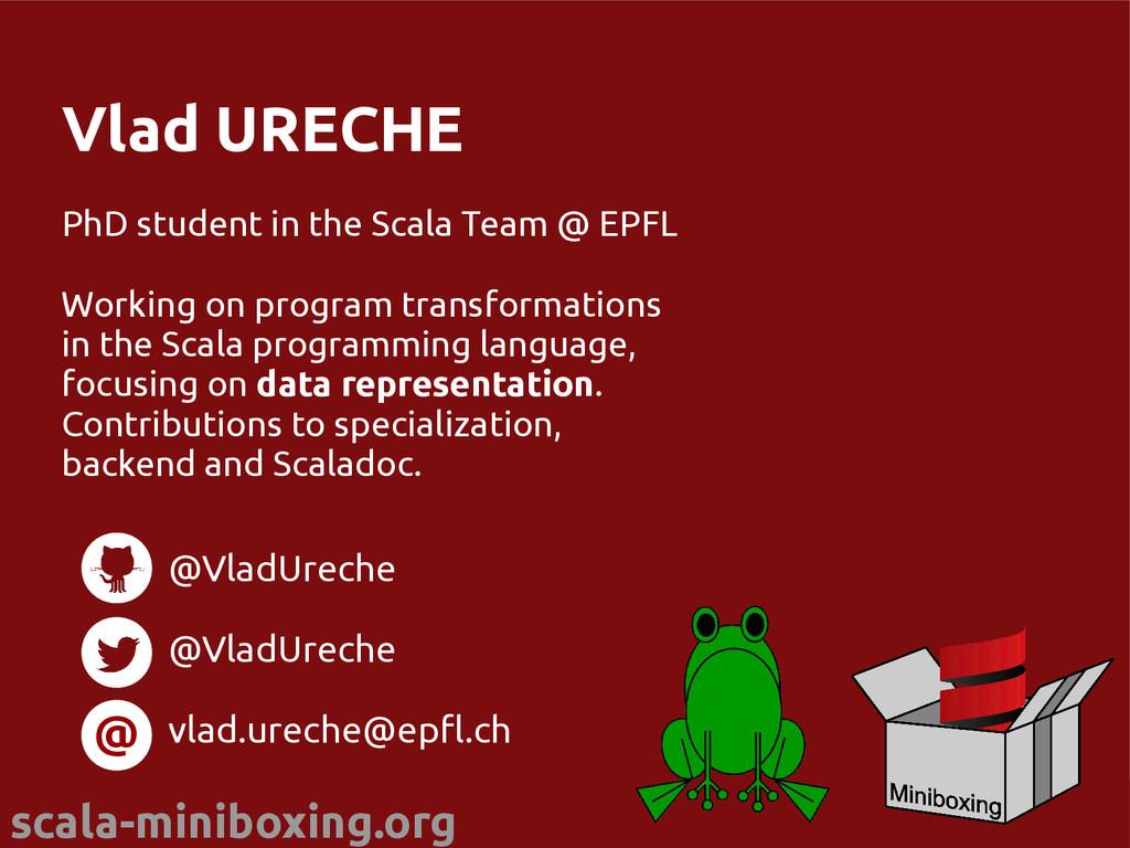 scala-miniboxing.org @miniboxing Vlad URECHE Ph...
