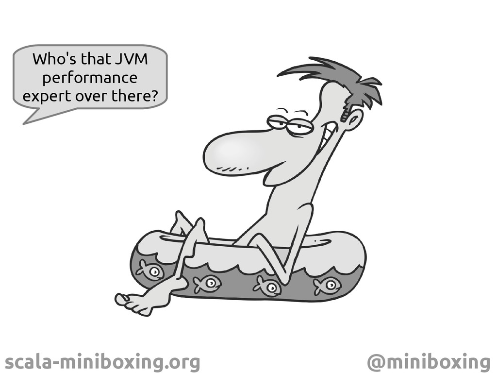 scala-miniboxing.org @miniboxing Who's that JVM...