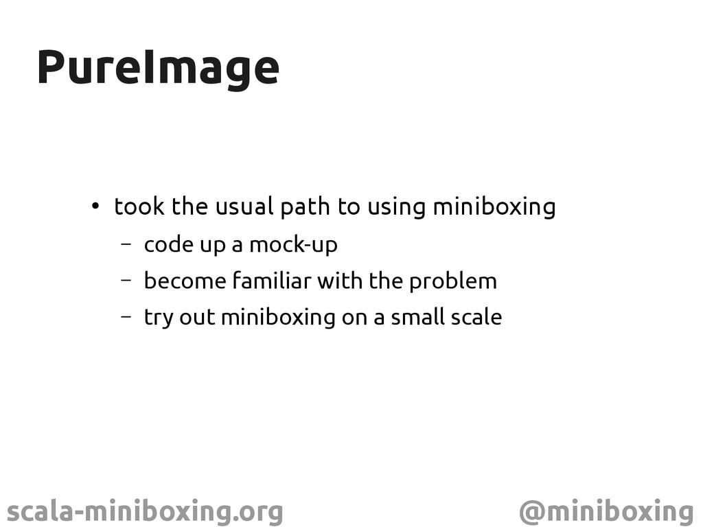 scala-miniboxing.org @miniboxing PureImage Pure...