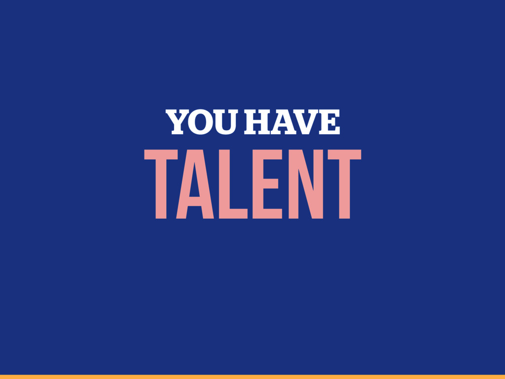 TALENT YOU HAVE