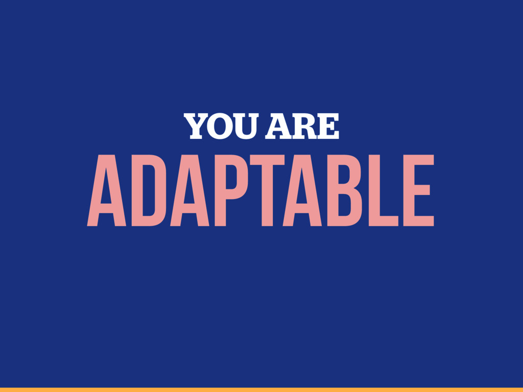 YOU ARE Adaptable