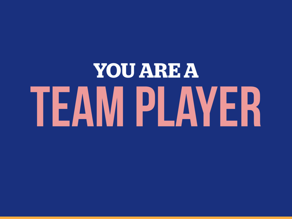 YOU ARE A Team Player