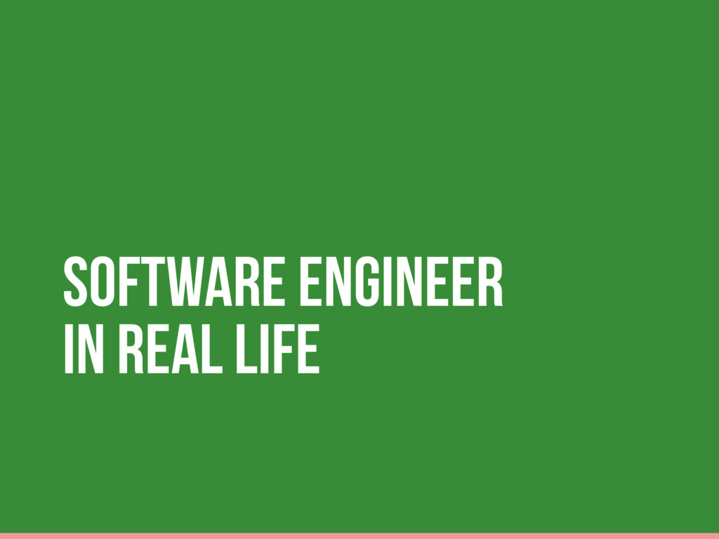Software Engineer In REAL LIFE