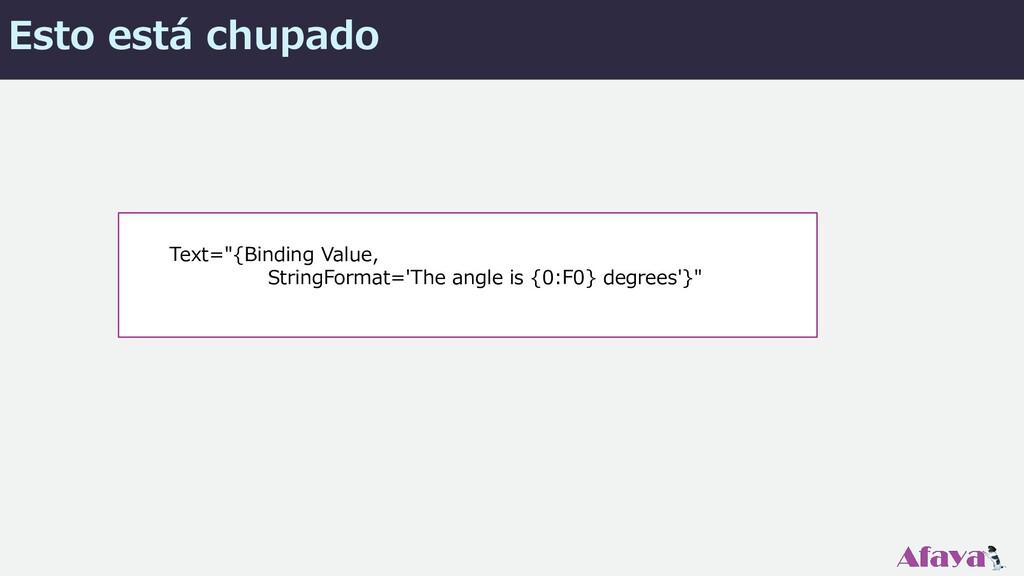 """Esto está chupado Text=""""{Binding Value, StringF..."""