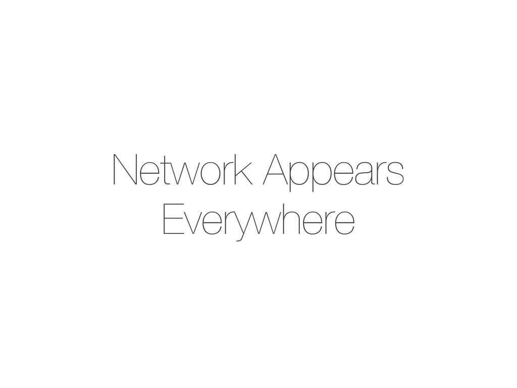 Network Appears Everywhere