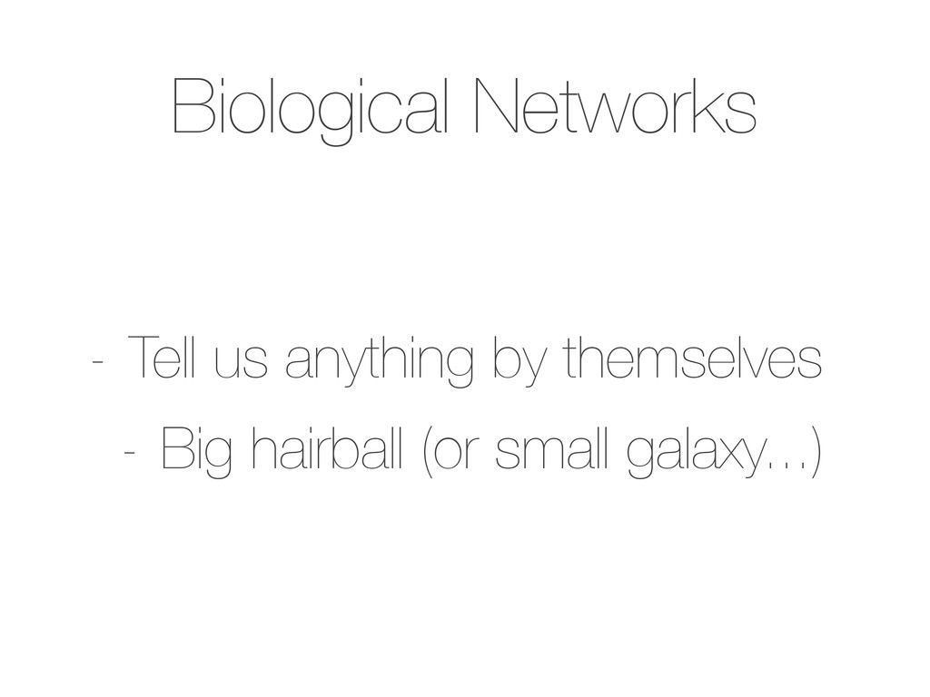 Biological Networks - Tell us anything by thems...