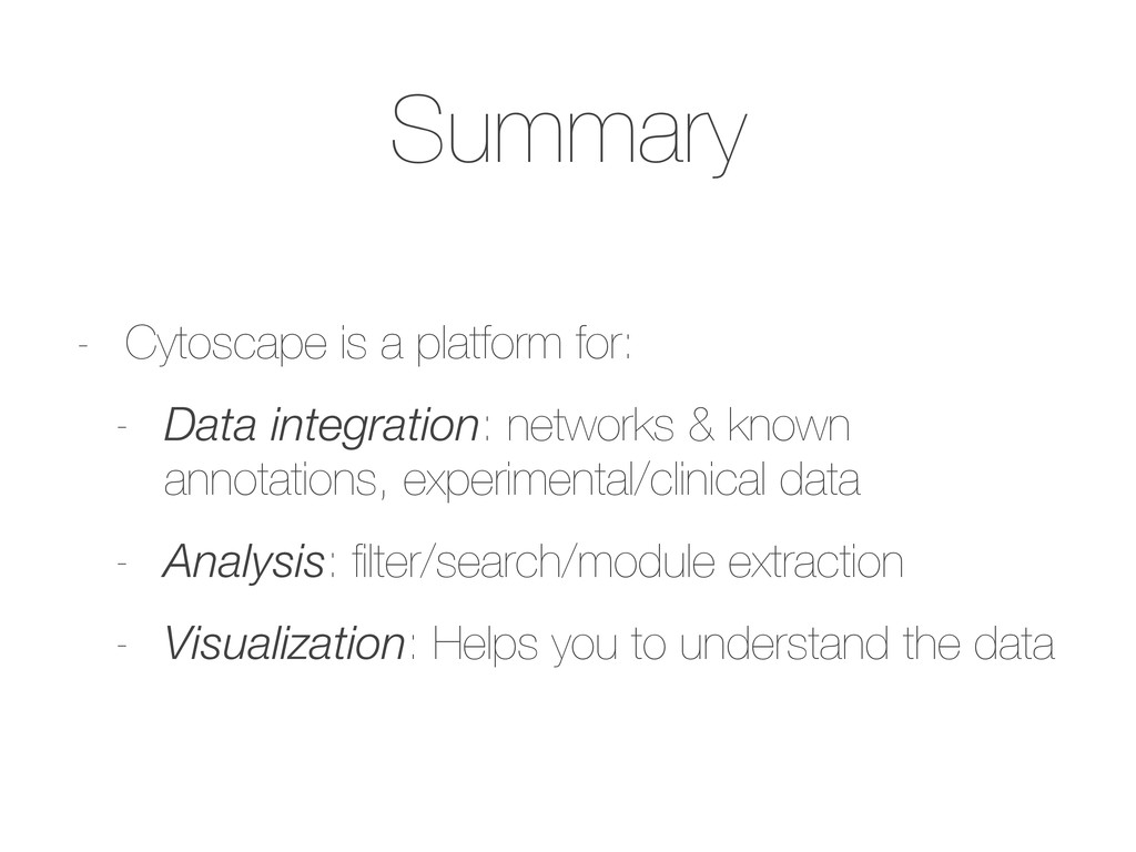 Summary - Cytoscape is a platform for: - Data i...
