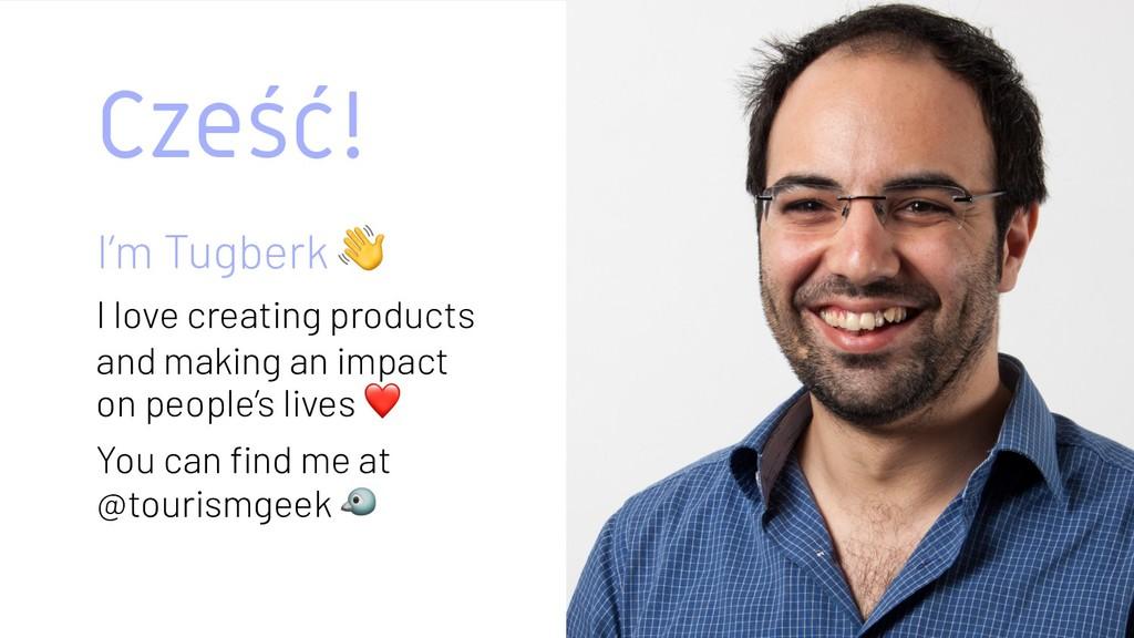 Cześć! I'm Tugberk ! I love creating products a...