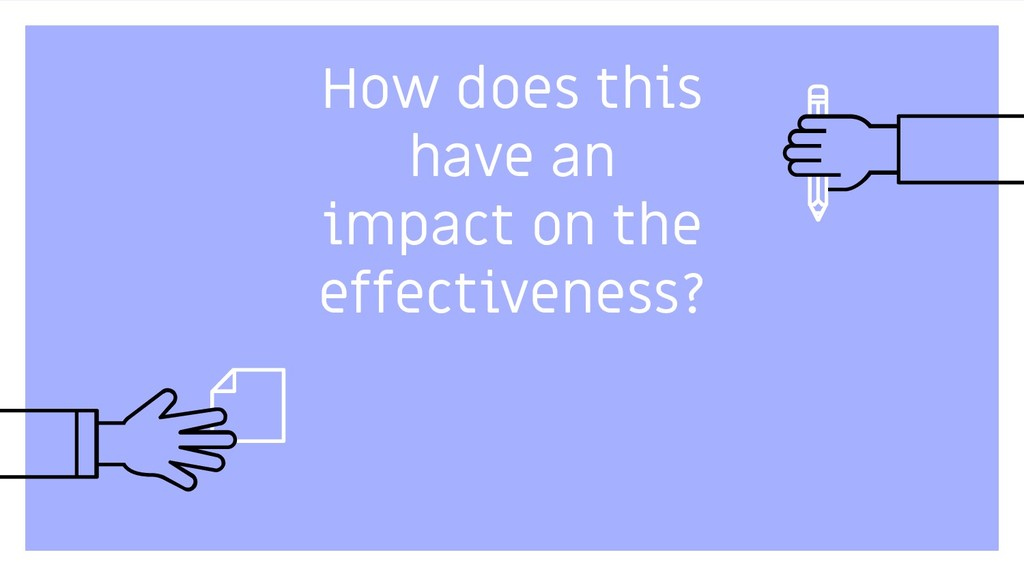 How does this have an impact on the effectivene...