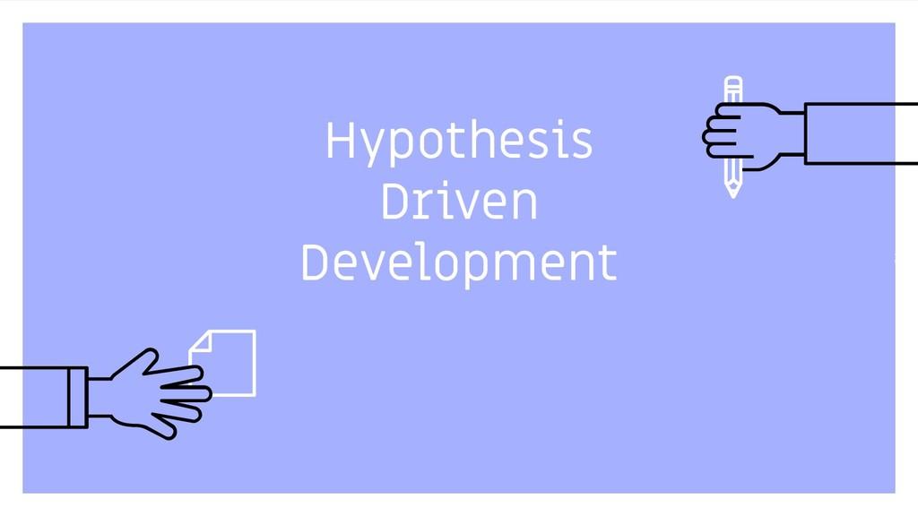 Hypothesis Driven Development 30
