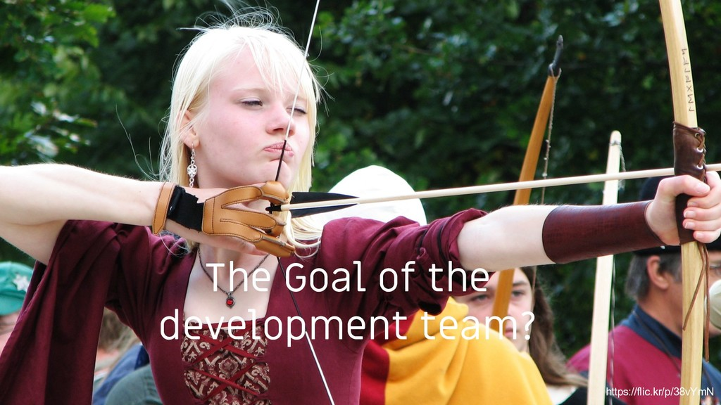 6 The Goal of the development team? https://fli...