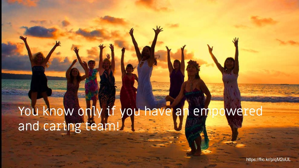 You know only if you have an empowered and cari...