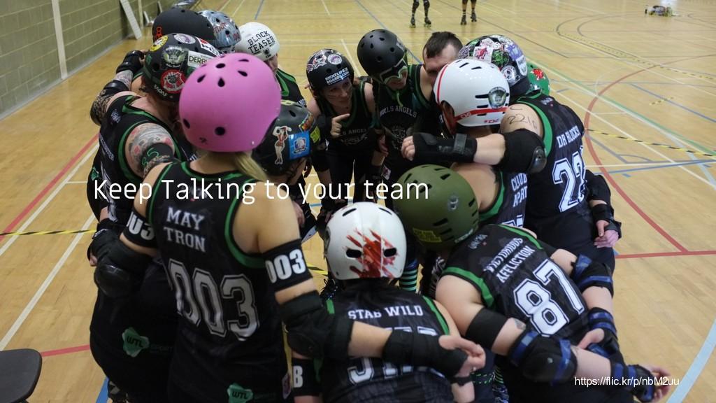 Keep Talking to your team https://flic.kr/p/nbM...