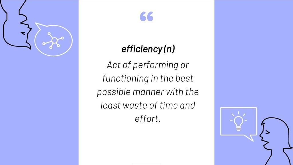 """"""" efficiency (n) Act of performing or functioni..."""