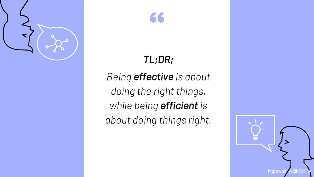 """ TL;DR; Being effective is about doing the rig..."