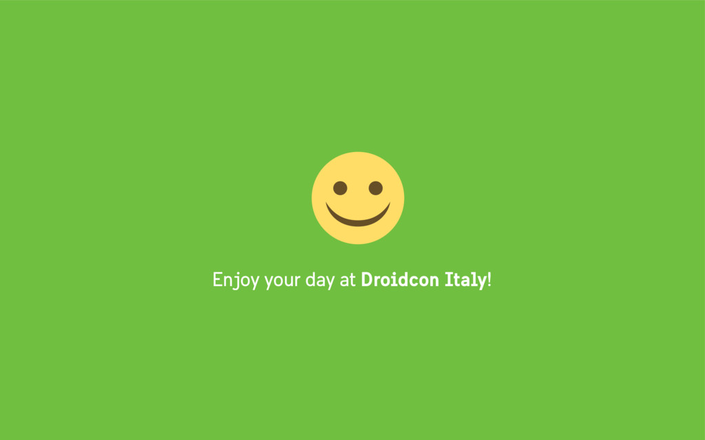 Enjoy your day at Droidcon Italy!