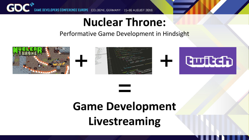 + = + Game Development Livestreaming Nuclear Th...