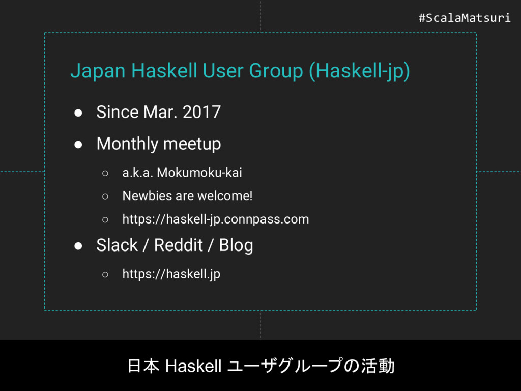 Japan Haskell User Group (Haskell-jp) ● Since M...