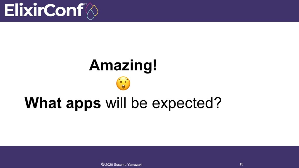 Amazing!  What apps will be expected? 15 © 2020...