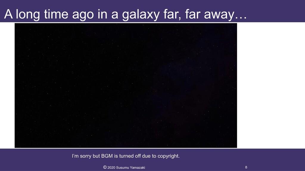 A long time ago in a galaxy far, far away… 8 © ...