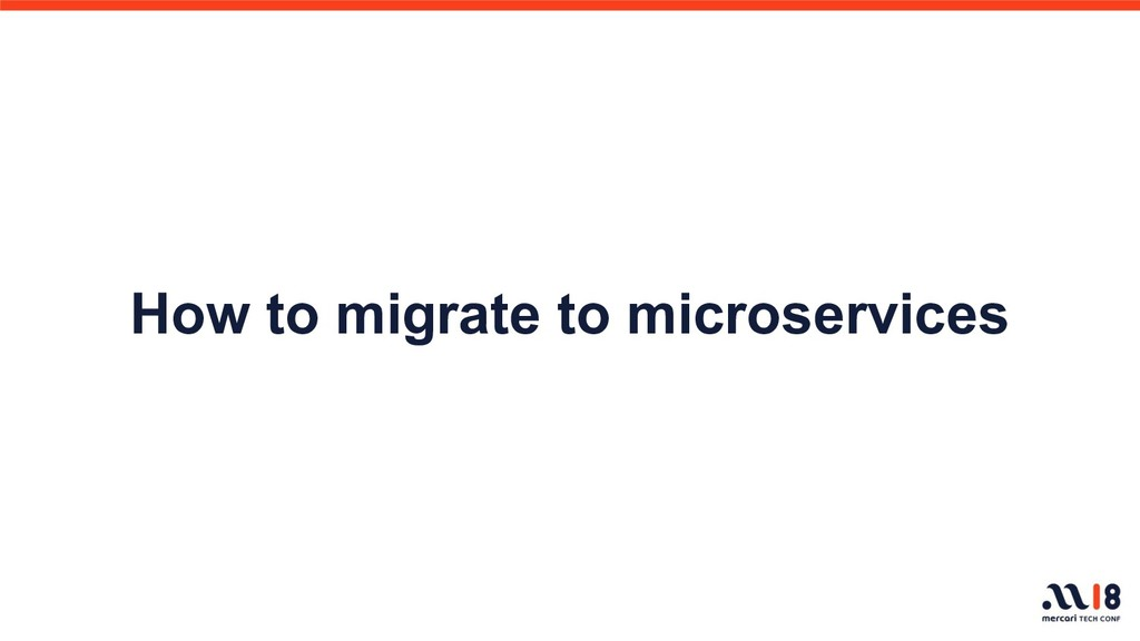 How to migrate to microservices