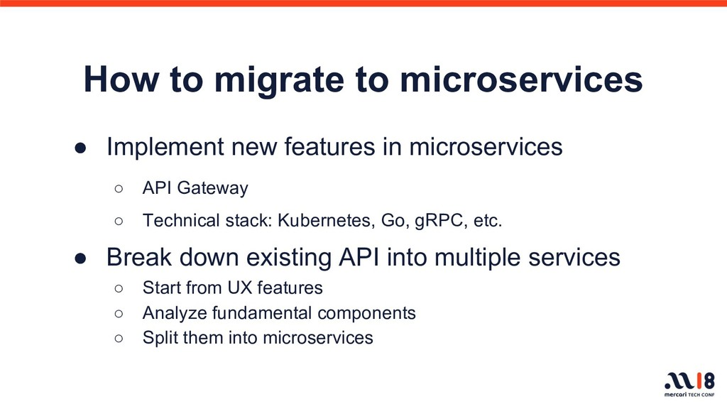 How to migrate to microservices ● Implement new...