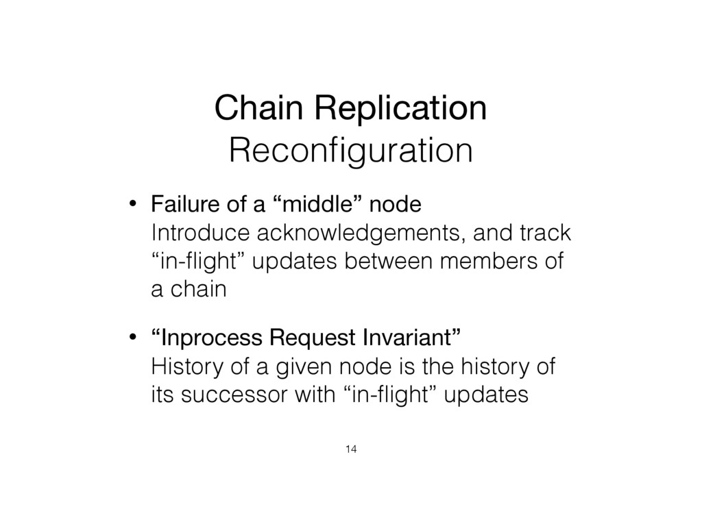 Chain Replication Reconfiguration • Failure of a...