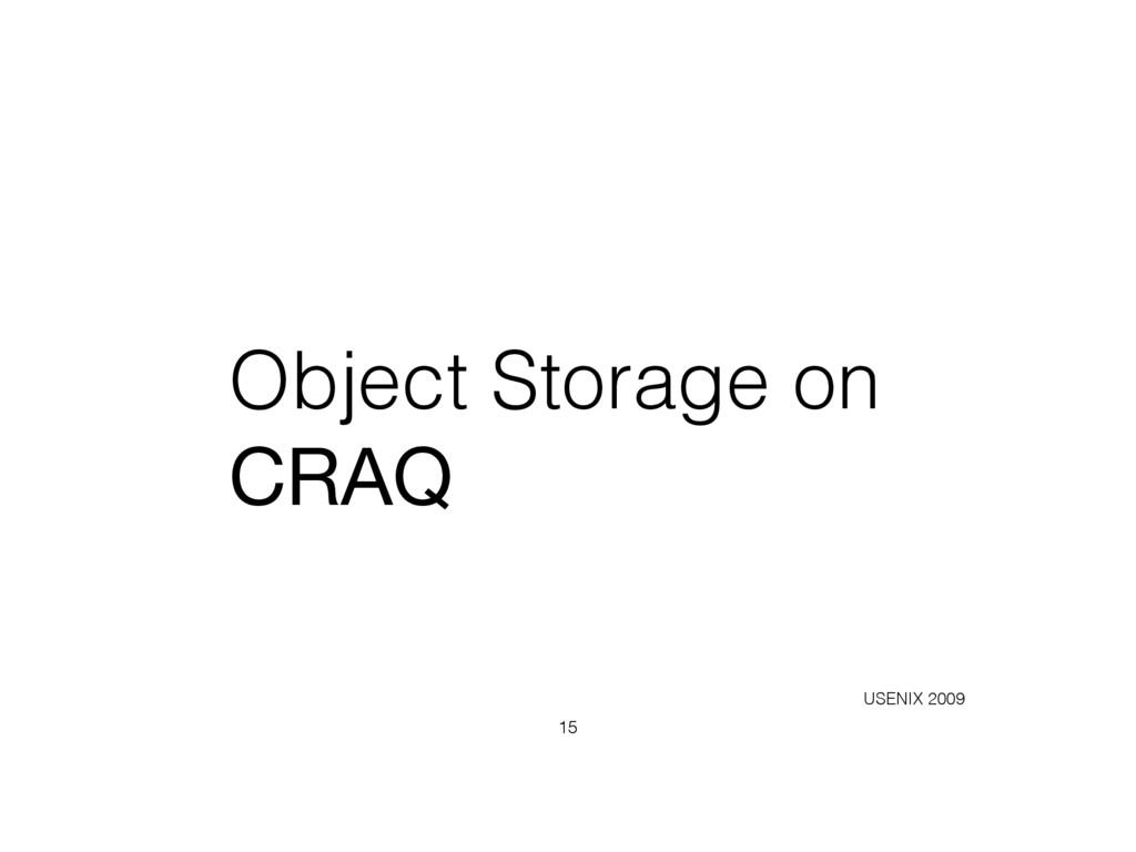 Object Storage on CRAQ 15 USENIX 2009